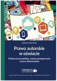 Prawo autorskie w oświacie. Praktyczne przykłady, zasady postępowania i wzory dokumentów - okładka książki