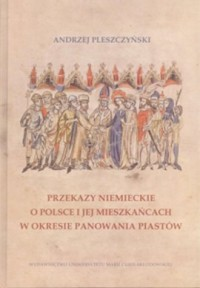 Przekazy niemieckie o Polsce i jej mieszkańcach w okresie panowania Piastów - okładka książki