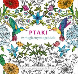 Ptaki w magicznym ogrodzie. Kolorowanki - okładka książki