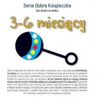 Seria Dobra Książeczka. 3-6 miesięcy - okładka książki