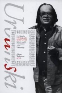 Typografia kompletna. Kultura książki w twórczości Leona Urbańskiego - okładka książki