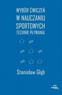 Wybór ćwiczeń w nauczaniu sportowych technik pływania - okładka książki