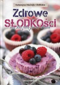 Zdrowe słodkości na każdą porę - okładka książki