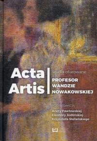 Acta Artis. Studia ofiarowane Profesor Wandzie Nowakowskiej - okładka książki