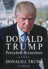 Donald Trump. Prezydent. Biznesmen - okładka książki