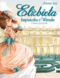 Elżbieta. Księżniczka z Wersalu. Sekret pozytywki - okładka książki