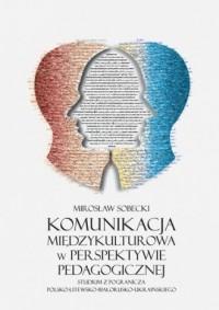 Komunikacja międzykulturowa w perspektywie pedagogicznej. Studium z pogranicza polsko-litewsko-białorusko-ukraińskiego - okładka książki