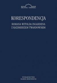Korespondencja między Romanem Witoldem Ingardenem i Kazimierzem Twardowskim. Seria: Biblioteka europejska - okładka książki