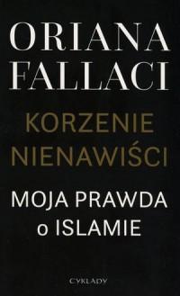 Korzenie nienawiści. Moja prawda o islamie - okładka książki