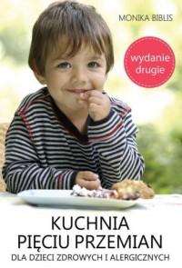 Kuchnia pięciu przemian dla dzieci zdrowych i alergicznych - okładka książki