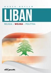 Liban. Religia - Wojna - Polityka - okładka książki