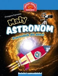 Mały astronom. Przewodnik dla dzieci - okładka książki