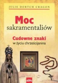 Moc sakramentaliów. Cudowne znaki w życiu chrześcijanina - okładka książki