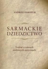 Sarmackie dziedzictwo. Traktat o czterech rodzimych ojczyznach - okładka książki