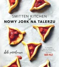 Smitten Kitchen czyli Nowy Jork na talerzu - okładka książki