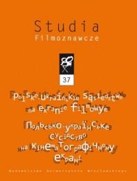 Studia Filmoznawcze 37. Polsko-ukraińskie - okładka książki