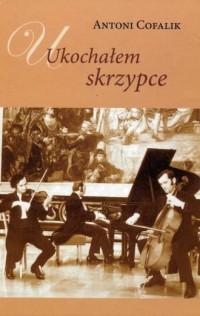 Ukochałem skrzypce. Ze wspomnień skrzypka i pedagoga (+ CD) - okładka książki
