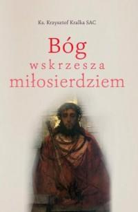 Bóg wskrzesza miłosierdziem - okładka książki