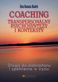 Coaching transpersonalny psychosyntezy. Droga do dobrostanu i spełnienia - okładka książki