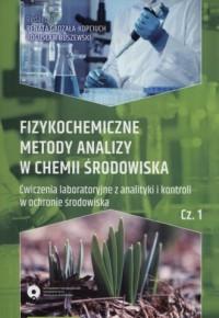 Fizykochemiczne metody analizy w chemii środowiska cz. 1. Ćwiczenia laboratoryjne z analityki i kontroli w ochronie środowiska - okładka książki