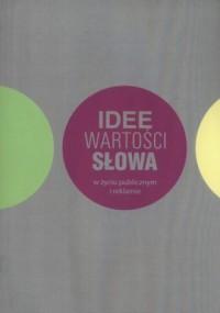 Idee, wartości, słowa w życiu publicznym i reklamie - okładka książki