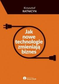 Jak nowe technologie zmieniają biznes - okładka książki