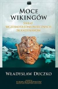 Moce wikingów. Świat wczesnośredniowiecznych - okładka książki