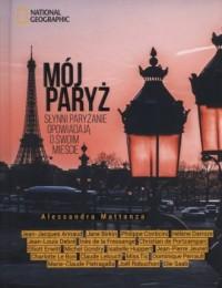 Mój Paryż. Słynni paryżanie opowiadają o swoim mieście - okładka książki