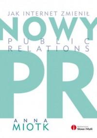 Nowy PR. Jak internet zmienił public relations - okładka książki