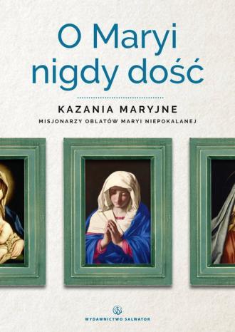 O Maryi nigdy dość. Kazania maryjne - okładka książki