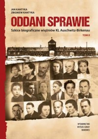 Oddani sprawie. Szkice biograficzne więźniów KL Auschwitz-Birkenau. Tom II - okładka książki