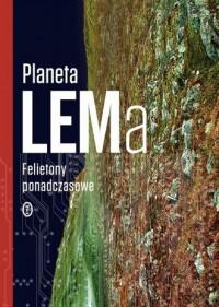 Planeta LEMa. Felietony ponadczasowe - okładka książki