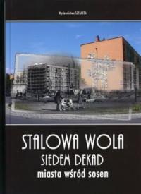 Stalowa Wola. Siedem dekad miasta wśród sosen - okładka książki
