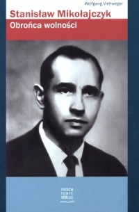 Stanisław Mikołajczyk. Obrońca wolności - okładka książki