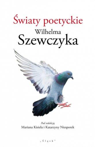 Światy poetyckie Wilhelma Szewczyka - okładka książki