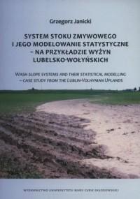 System stoku zmywowego i jego modelowanie statyczne - na przykładzie wyżyn lubelsko-wołyńskich. Wash Slope Systems and Their Statistical Modelling - Case Study From the Lublin-Volhynian Uplands - okładka książki
