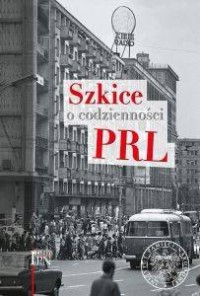 Szkice o codzienności PRL - okładka książki