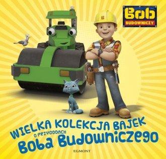 Wielka kolekcja bajek o Bobie Budowniczym - okładka książki