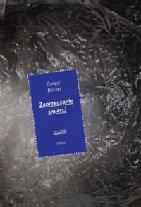 Zaprzeczanie śmierci - Ernest Becker - okładka książki