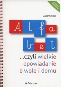 Alfabet czyli wielkie opowiadanie o wole i domu - okładka książki