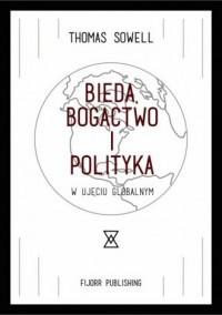 Bieda, bogactwo i polityka w ujęciu globalnym - okładka książki