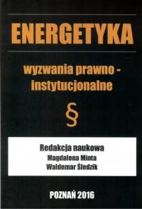 Energetyka. Wyzwania prawno- instytucjonalne - okładka książki