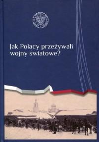 Jak Polacy przeżywali wojny światowe? - okładka książki