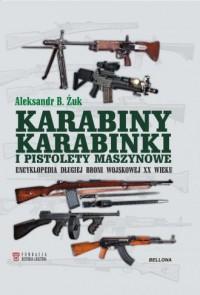 Karabiny, karabinki i pistolety maszynowe. Encyklopedia długiej broni wojskowej XX wieku - okładka książki