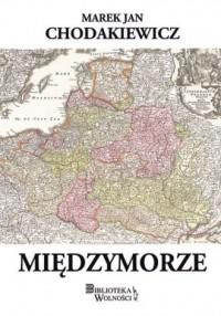 Międzymorze - Marek J. Chodakiewicz - okładka książki