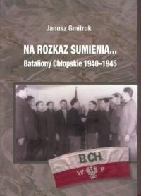 Na rozkaz sumienia... Bataliony Chłopskie 1940-1945 - okładka książki