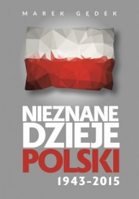Nieznane dzieje Polski 1943-2015 - okładka książki