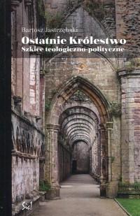 Ostatnie królestwo. Szkice teologiczno-polityczne - okładka książki