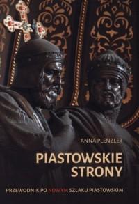 Piastowskie strony. Przewodnik po nowym Szlaku Piastowskim - okładka książki