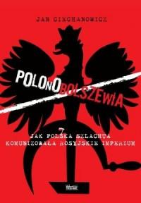 Polonobolszewia. Jak polska szlachta komunizowała rosyjskie imperium - okładka książki